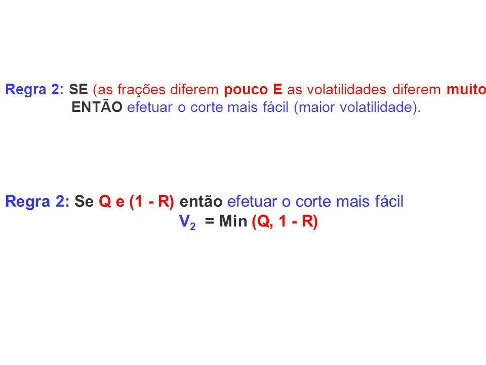 Regra 2: SE (as frações diferem pouco E as volatilidades diferem muito)