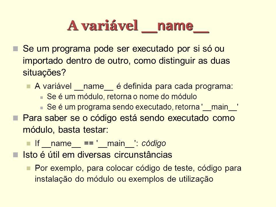 A variável __name__ Se um programa pode ser executado por si só ou importado dentro de outro, como distinguir as duas situações