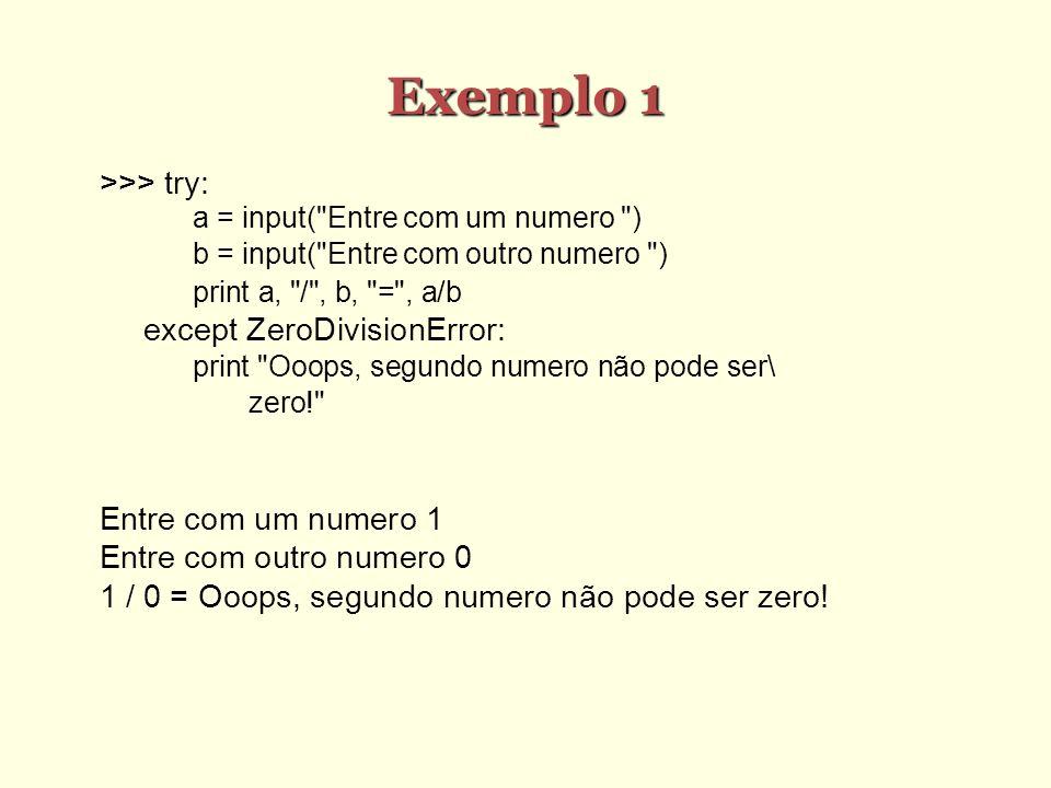 Exemplo 1 >>> try: except ZeroDivisionError: