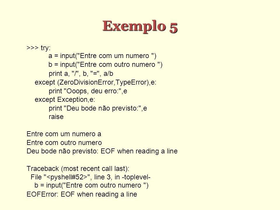 Exemplo 5 >>> try: a = input( Entre com um numero )