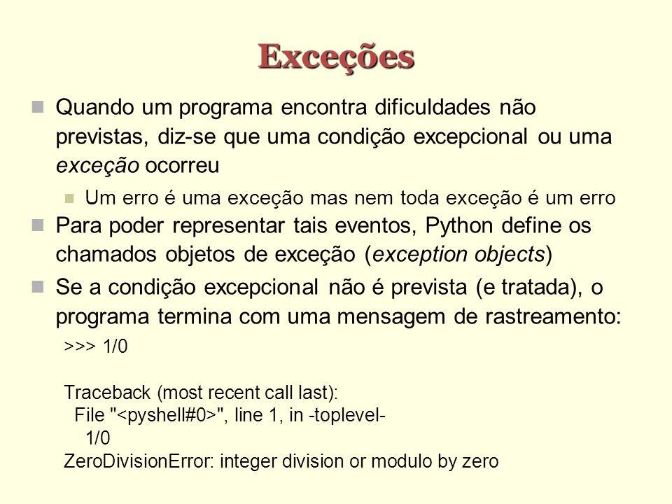 Exceções Quando um programa encontra dificuldades não previstas, diz-se que uma condição excepcional ou uma exceção ocorreu.