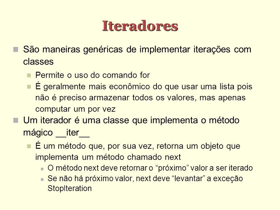 Iteradores São maneiras genéricas de implementar iterações com classes
