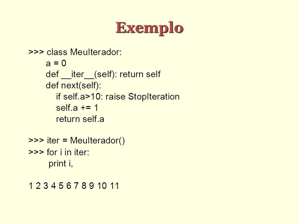 Exemplo >>> class MeuIterador: a = 0
