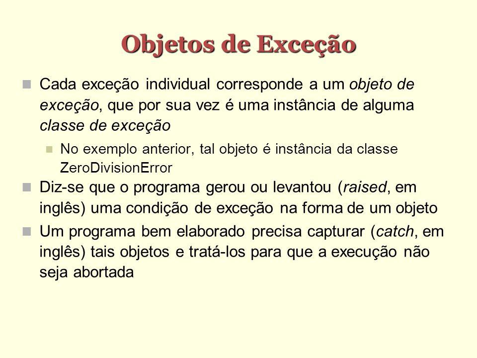 Objetos de Exceção Cada exceção individual corresponde a um objeto de exceção, que por sua vez é uma instância de alguma classe de exceção.
