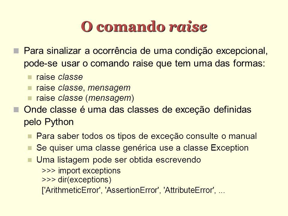 O comando raise Para sinalizar a ocorrência de uma condição excepcional, pode-se usar o comando raise que tem uma das formas: