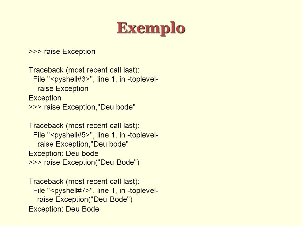 Exemplo >>> raise Exception