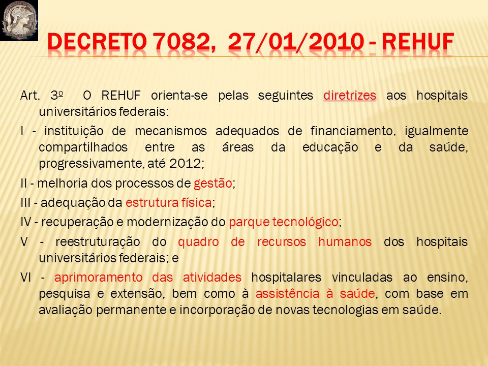 Decreto 7082, 27/01/2010 - REHUF Art. 3o O REHUF orienta-se pelas seguintes diretrizes aos hospitais universitários federais: