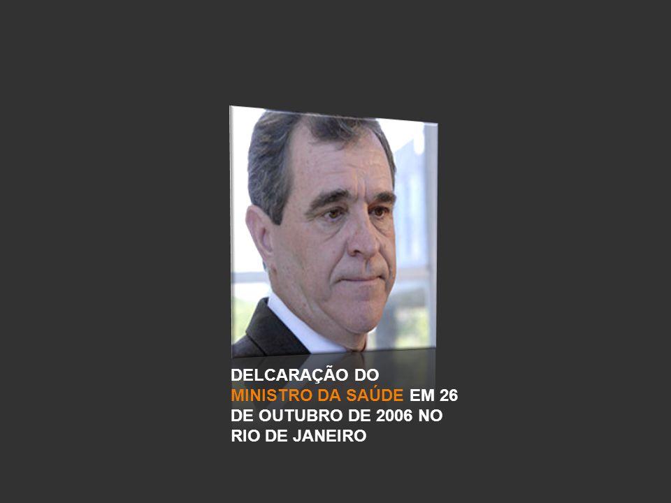 DELCARAÇÃO DO MINISTRO DA SAÚDE EM 26 DE OUTUBRO DE 2006 NO RIO DE JANEIRO