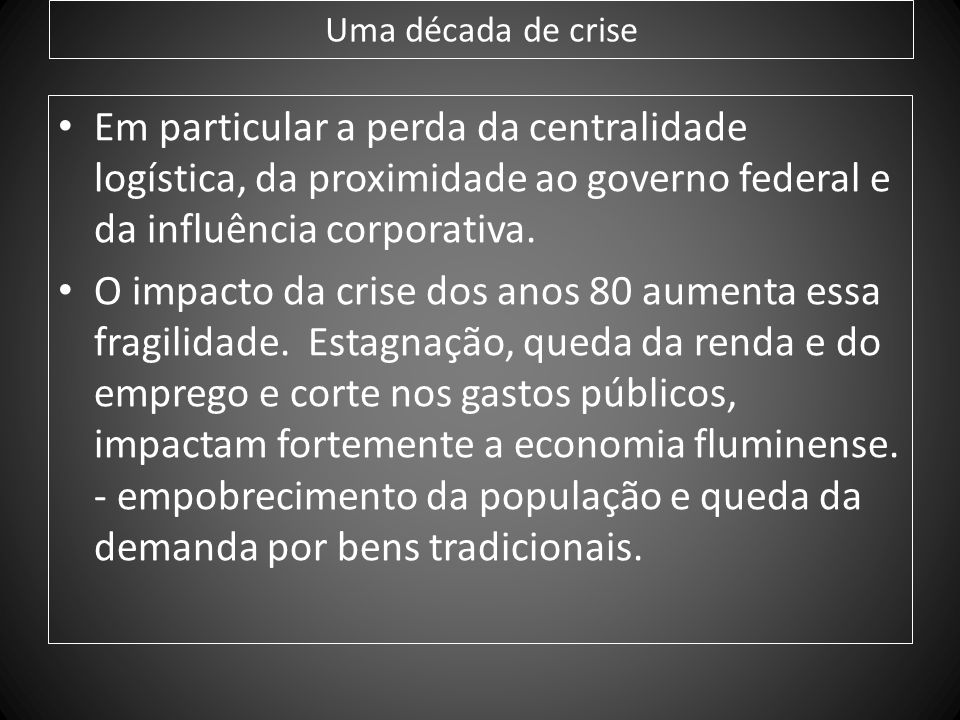 Uma década de crise Em particular a perda da centralidade logística, da proximidade ao governo federal e da influência corporativa.