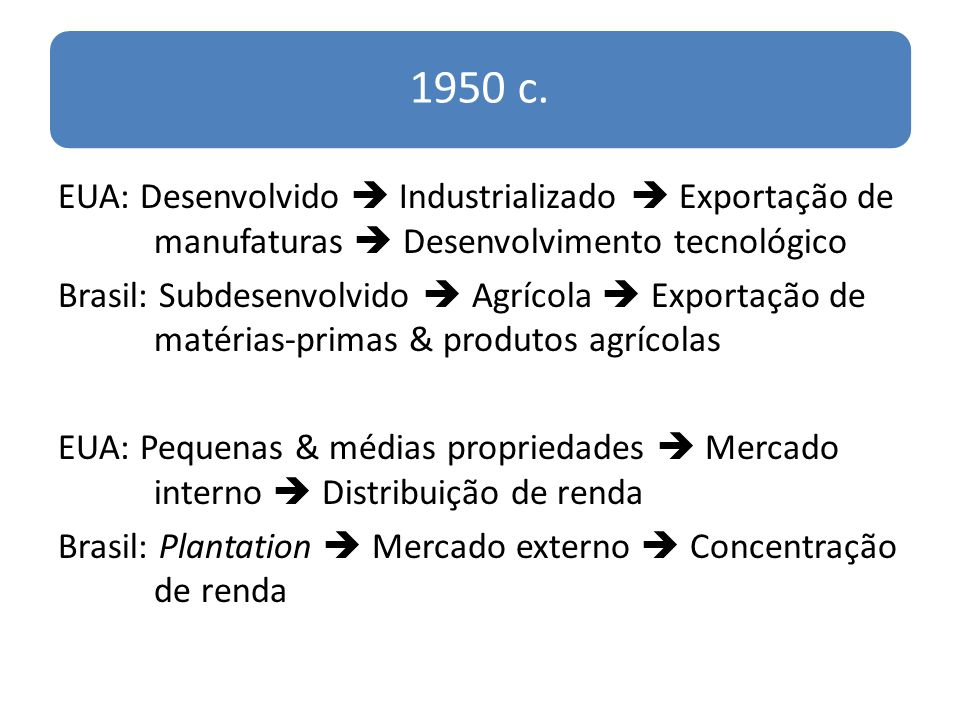1950 c. EUA: Desenvolvido  Industrializado  Exportação de manufaturas  Desenvolvimento tecnológico.