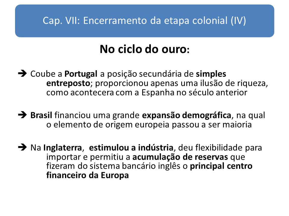 Cap. VII: Encerramento da etapa colonial (IV)