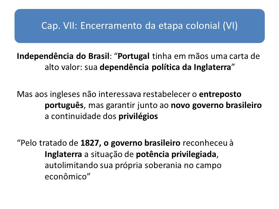 Cap. VII: Encerramento da etapa colonial (VI)