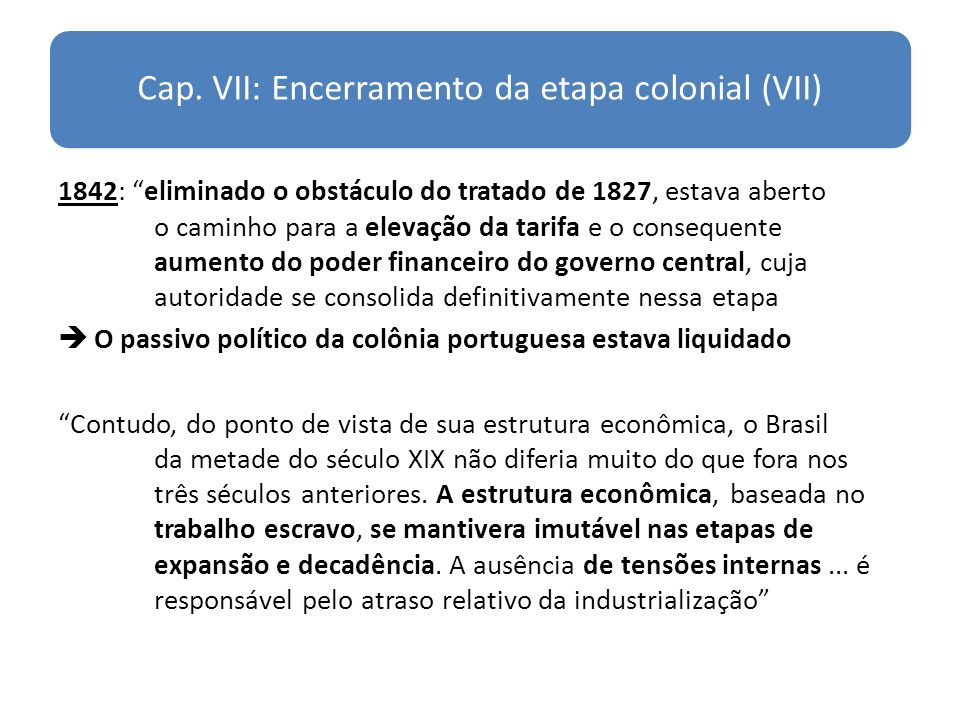 Cap. VII: Encerramento da etapa colonial (VII)