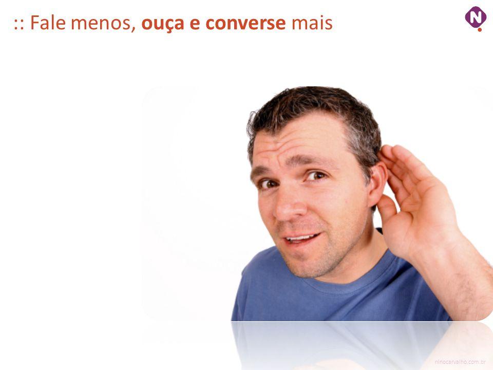 :: Fale menos, ouça e converse mais