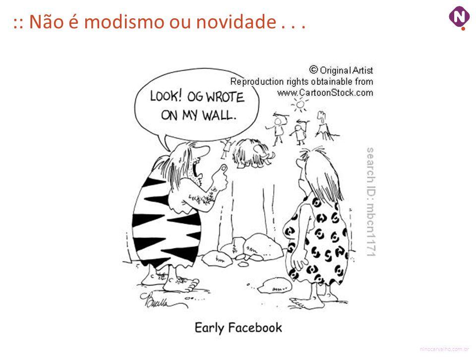 :: Não é modismo ou novidade . . .