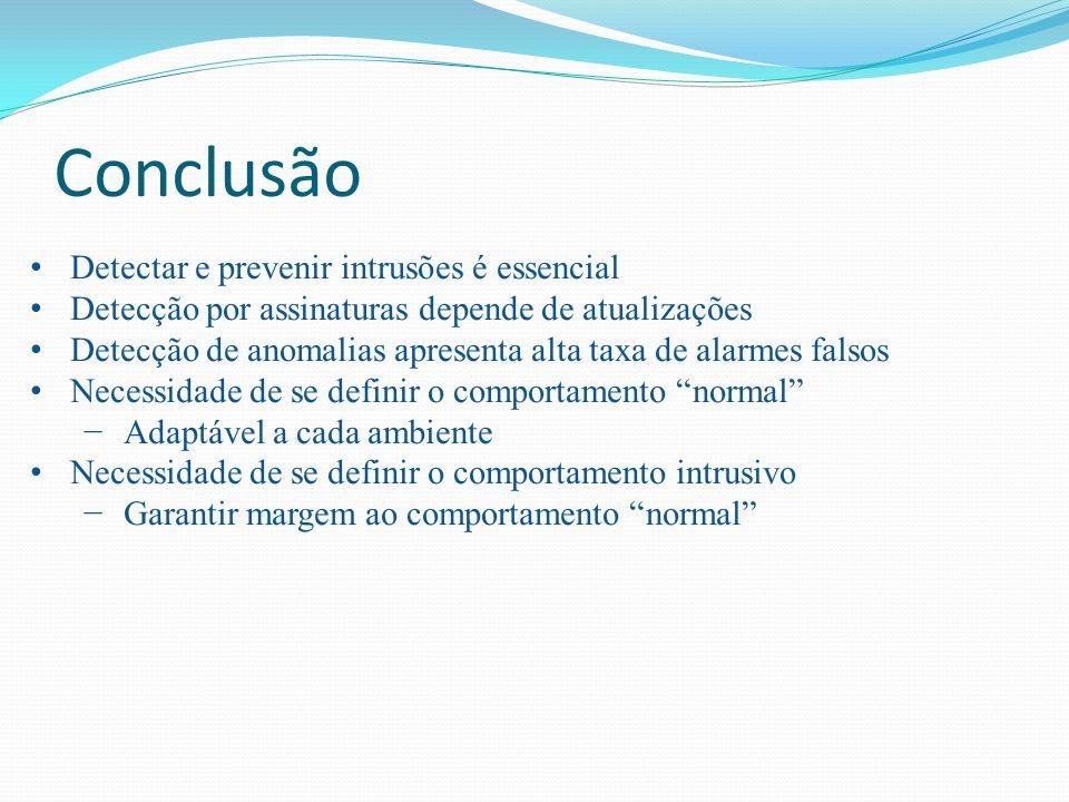 Conclusão Detectar e prevenir intrusões é essencial