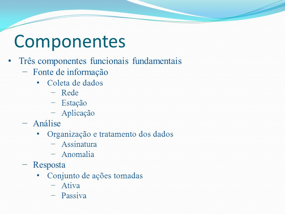 Componentes Três componentes funcionais fundamentais