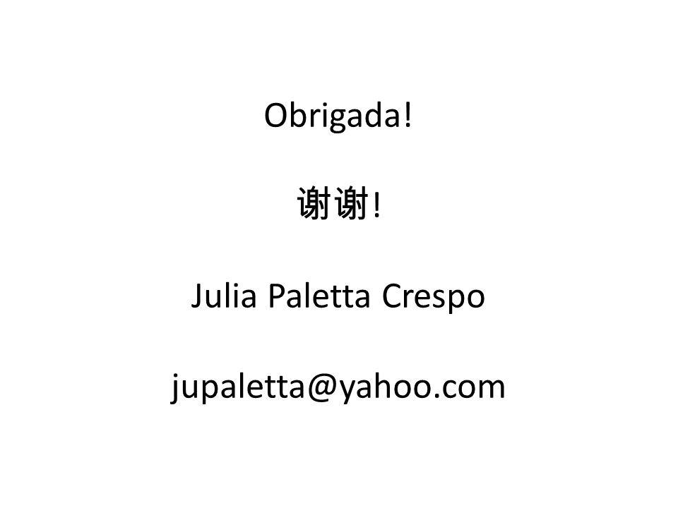 Obrigada! 谢谢! Julia Paletta Crespo jupaletta@yahoo.com