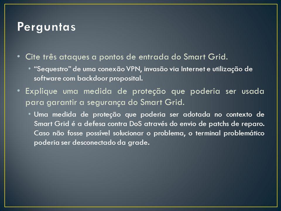 Perguntas Cite três ataques a pontos de entrada do Smart Grid.