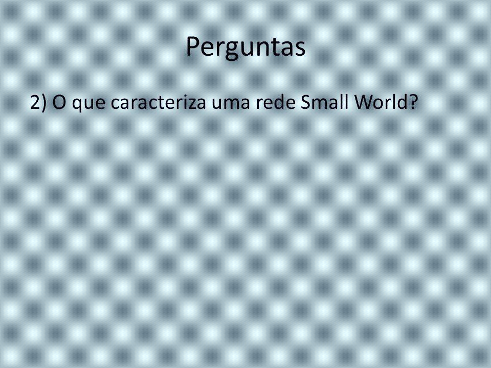Perguntas 2) O que caracteriza uma rede Small World