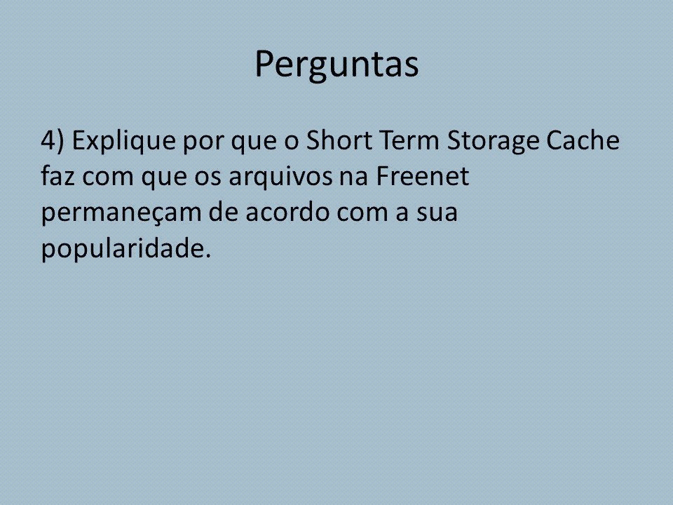 Perguntas 4) Explique por que o Short Term Storage Cache faz com que os arquivos na Freenet permaneçam de acordo com a sua popularidade.