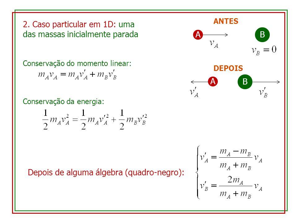 2. Caso particular em 1D: uma das massas inicialmente parada A B