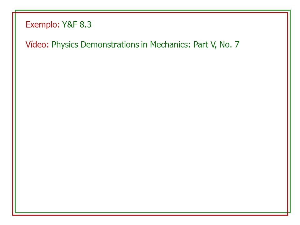 Exemplo: Y&F 8.3 Vídeo: Physics Demonstrations in Mechanics: Part V, No. 7