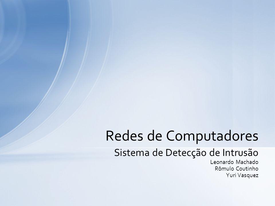 Redes de Computadores Sistema de Detecção de Intrusão Leonardo Machado