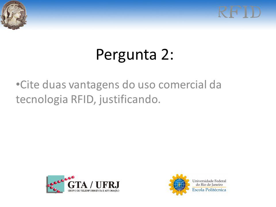 Cite duas vantagens do uso comercial da tecnologia RFID, justificando.