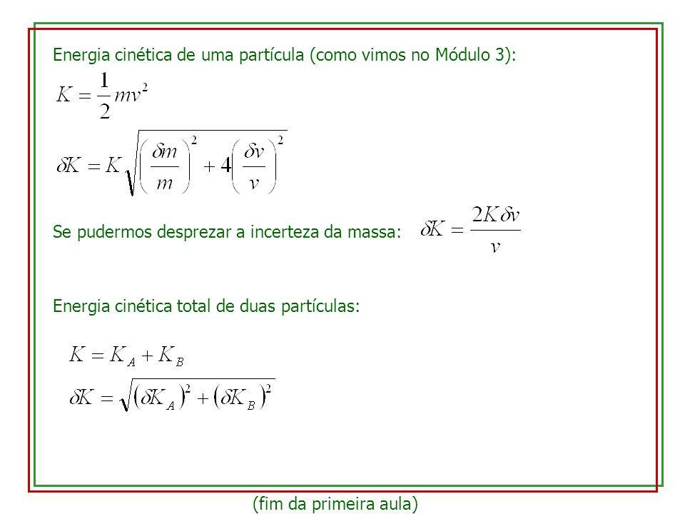 Energia cinética de uma partícula (como vimos no Módulo 3):