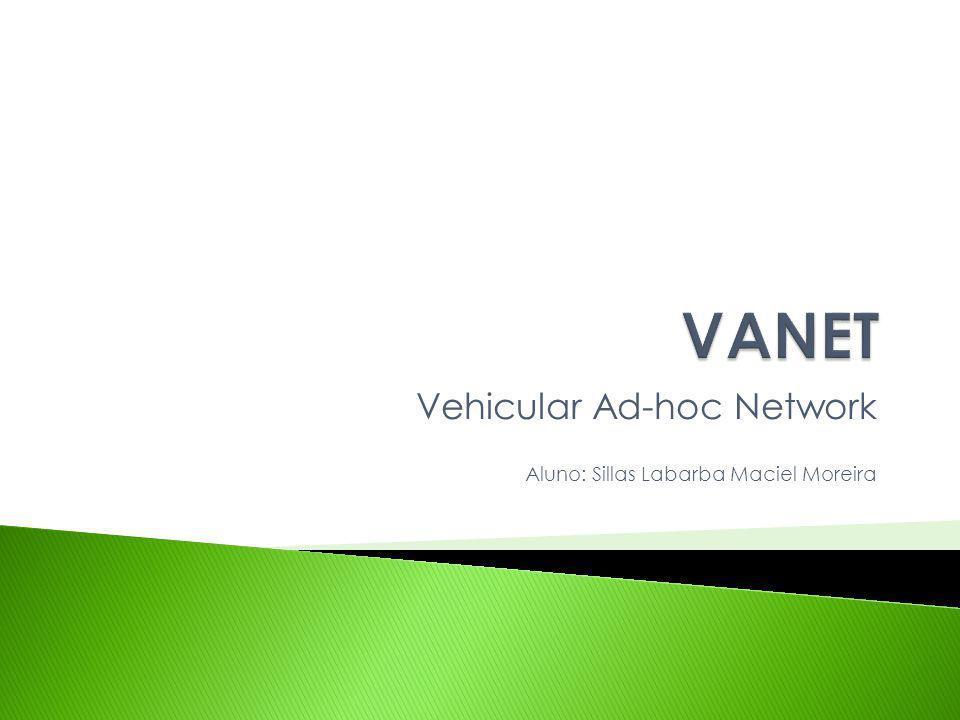 Vehicular Ad-hoc Network Aluno: Sillas Labarba Maciel Moreira