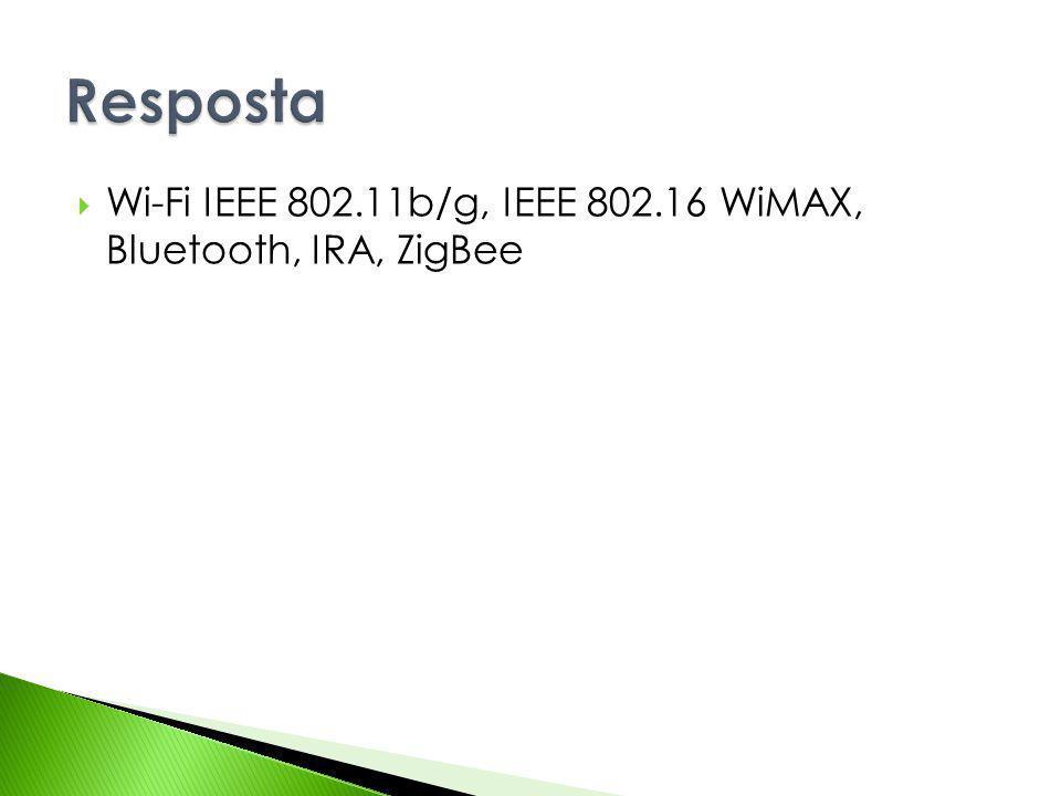 Resposta Wi-Fi IEEE 802.11b/g, IEEE 802.16 WiMAX, Bluetooth, IRA, ZigBee