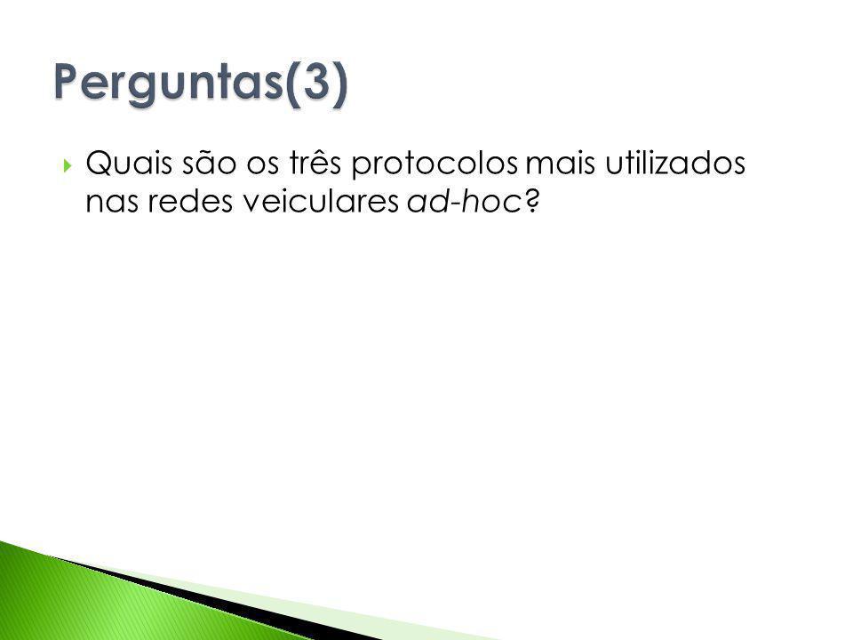Perguntas(3) Quais são os três protocolos mais utilizados nas redes veiculares ad-hoc