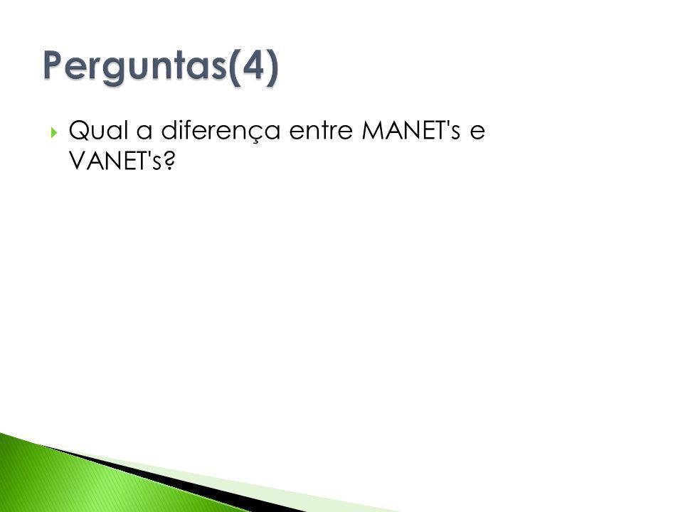 Perguntas(4) Qual a diferença entre MANET s e VANET s