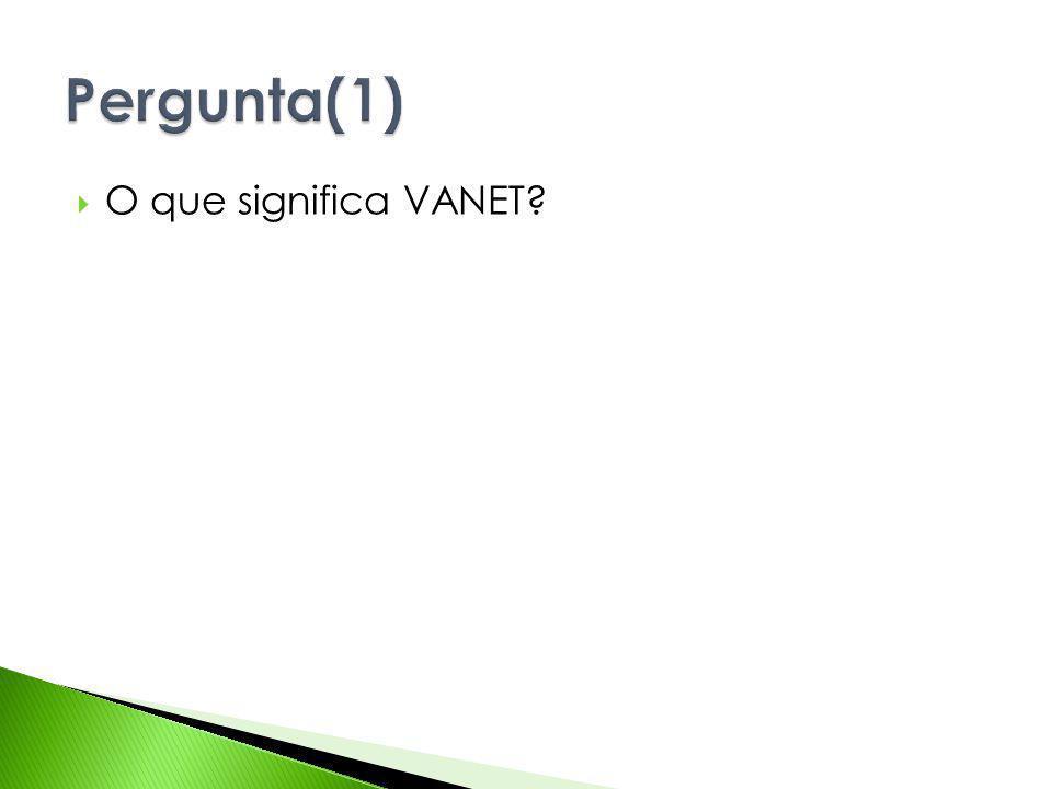 Pergunta(1) O que significa VANET