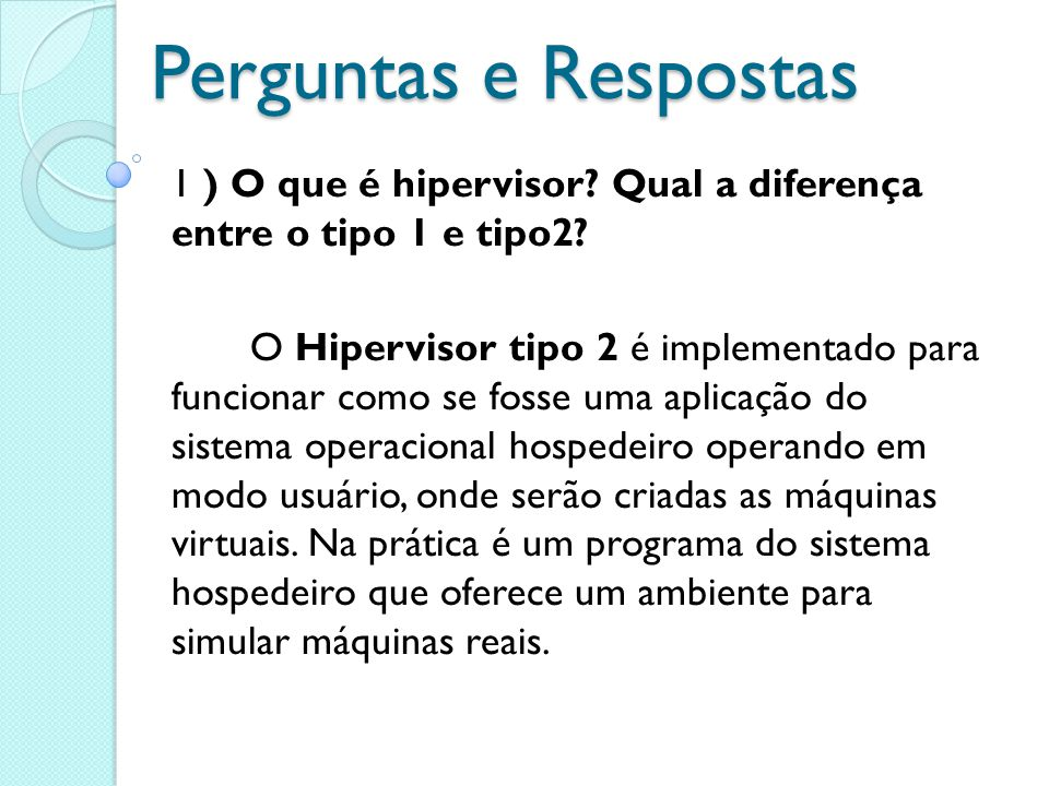 Perguntas e Respostas 1 ) O que é hipervisor Qual a diferença entre o tipo 1 e tipo2