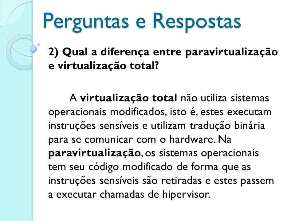 Perguntas e Respostas 2) Qual a diferença entre paravirtualização e virtualização total