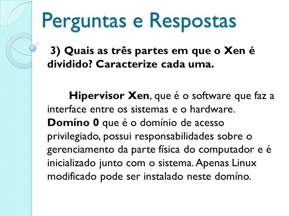 Perguntas e Respostas 3) Quais as três partes em que o Xen é dividido Caracterize cada uma.