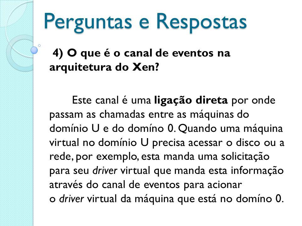 Perguntas e Respostas 4) O que é o canal de eventos na arquitetura do Xen