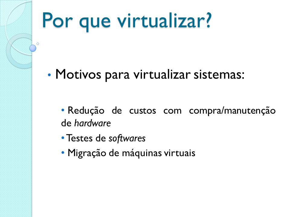 Por que virtualizar Motivos para virtualizar sistemas: