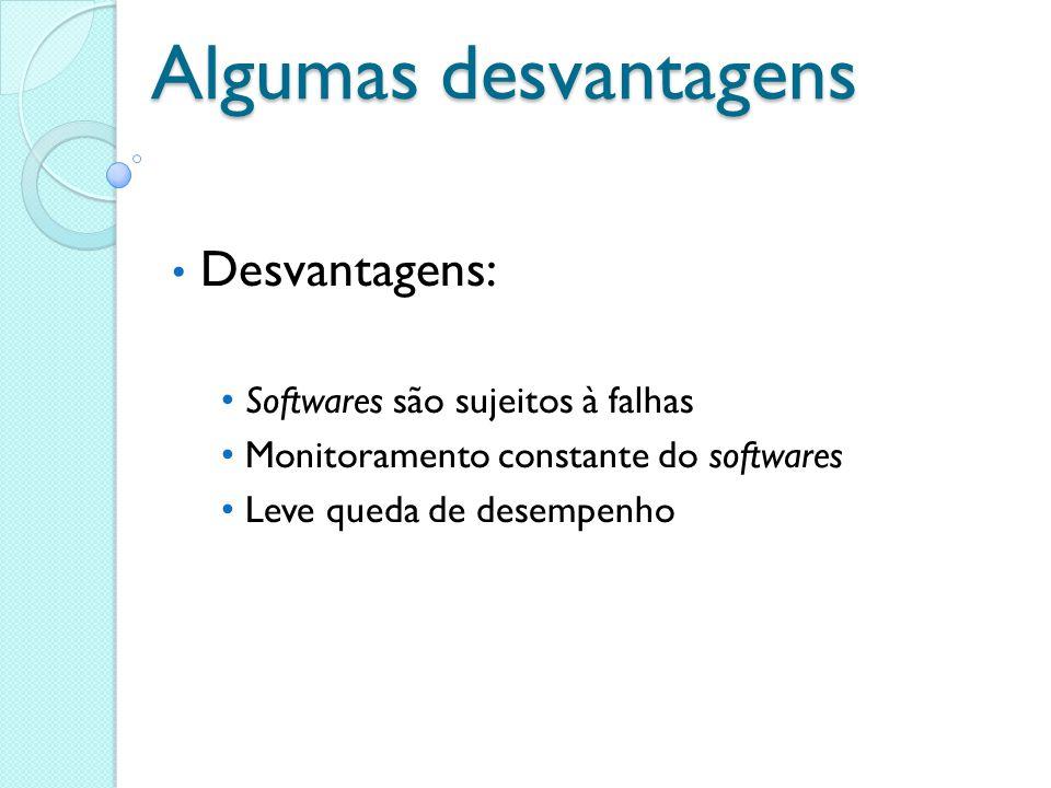 Algumas desvantagens Desvantagens: Softwares são sujeitos à falhas