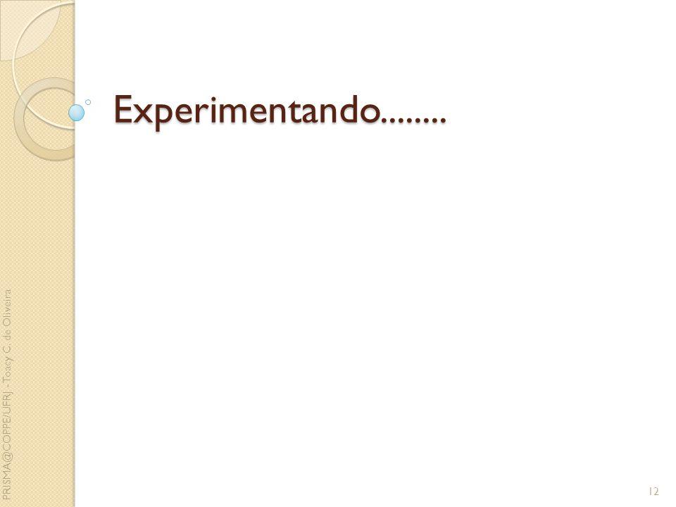 Experimentando........ PRISMA@COPPE/UFRJ - Toacy C. de Oliveira