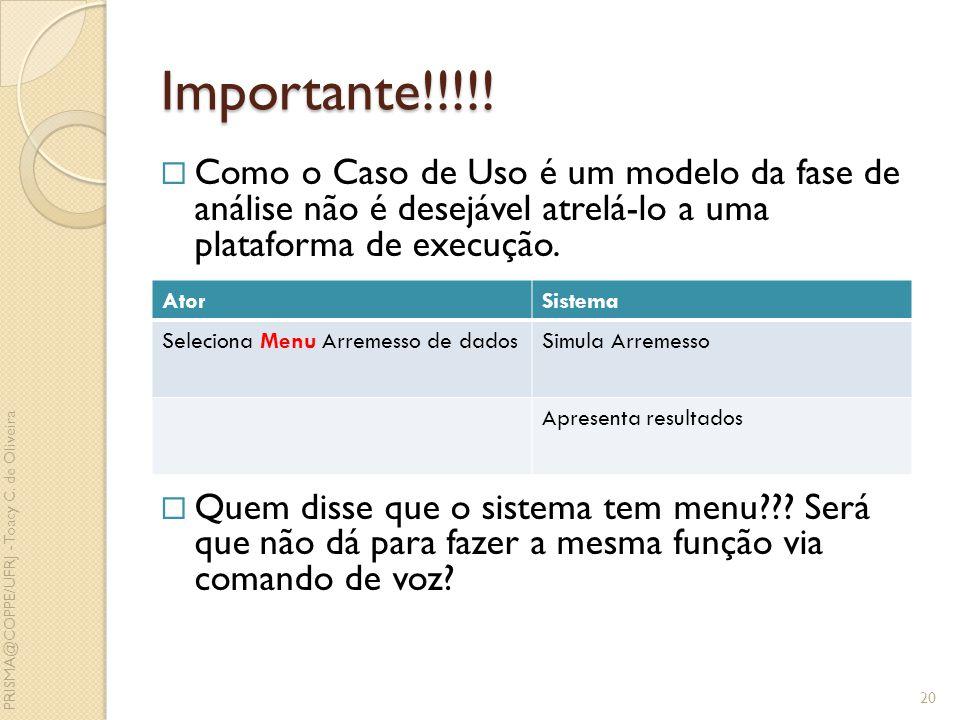 Importante!!!!! Como o Caso de Uso é um modelo da fase de análise não é desejável atrelá-lo a uma plataforma de execução.