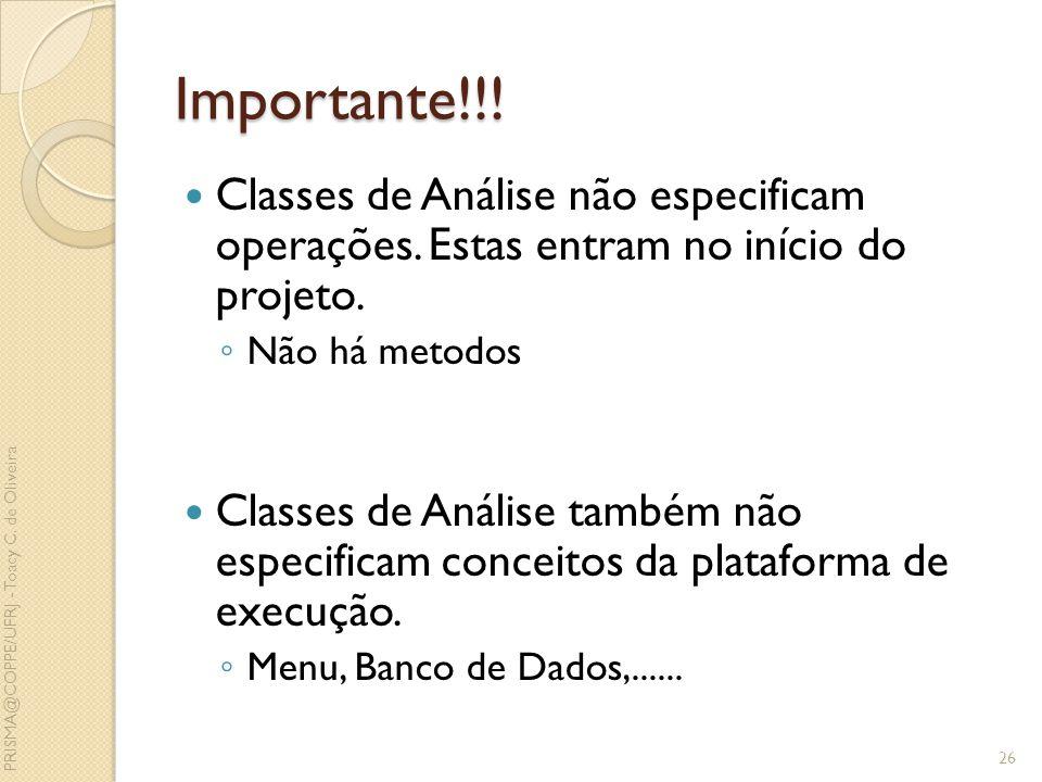 Importante!!! Classes de Análise não especificam operações. Estas entram no início do projeto. Não há metodos.