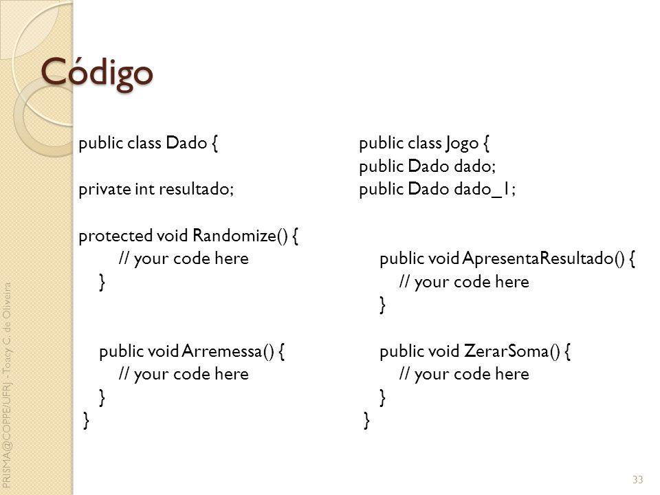Código public class Dado { private int resultado; protected void Randomize() { // your code here } public void Arremessa() {