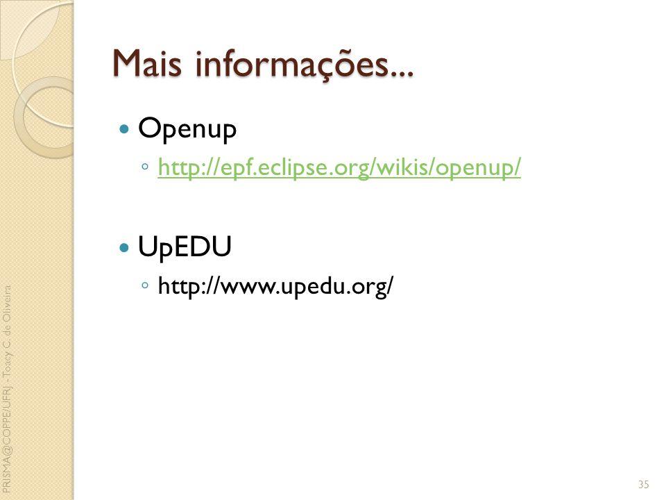 Mais informações... Openup UpEDU http://epf.eclipse.org/wikis/openup/