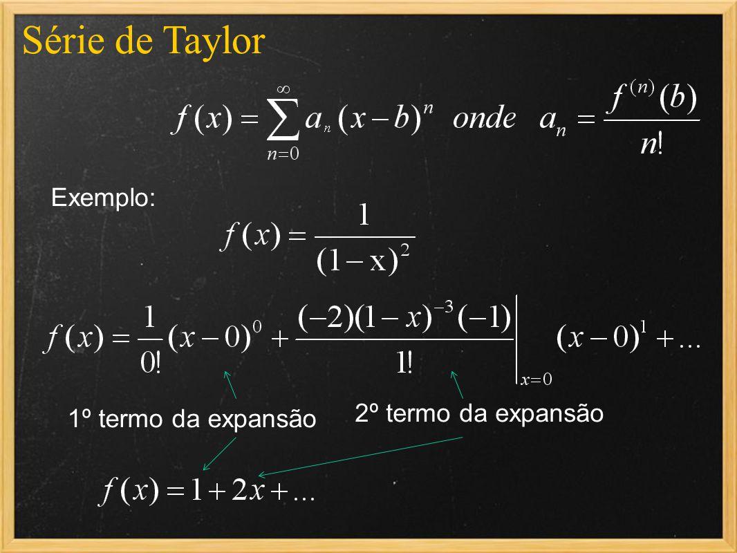 Série de Taylor Exemplo: 2º termo da expansão 1º termo da expansão