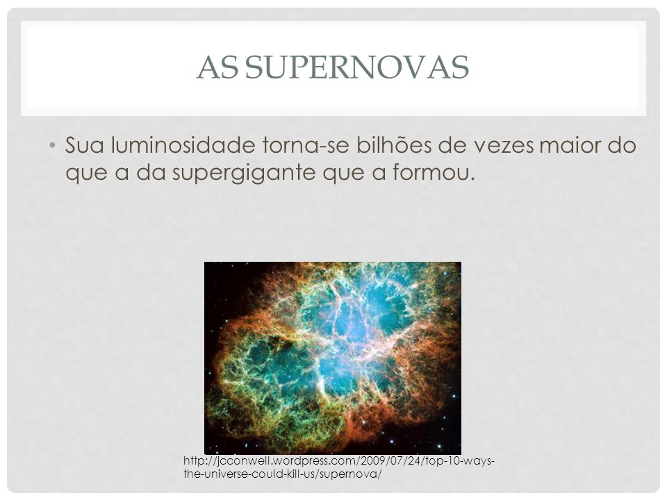 As supernovas Sua luminosidade torna-se bilhões de vezes maior do que a da supergigante que a formou.