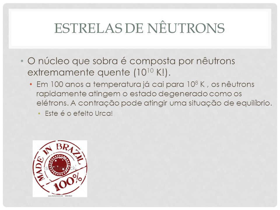 estrelas de nêutrons O núcleo que sobra é composta por nêutrons extremamente quente (1010 K!).