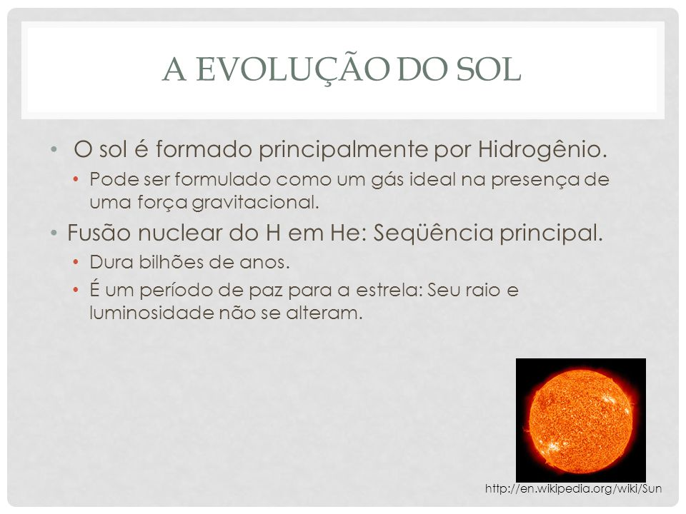 a evolução do sol O sol é formado principalmente por Hidrogênio.